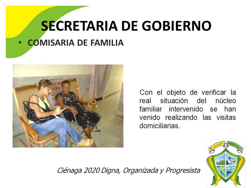 Ciénaga 2020 Digna, Organizada y Progresista SECRETARIA DE GOBIERNO COMISARIA DE FAMILIA Con el objeto de verificar la real situación del núcleo familiar intervenido se han venido realizando las visitas domiciliarias.