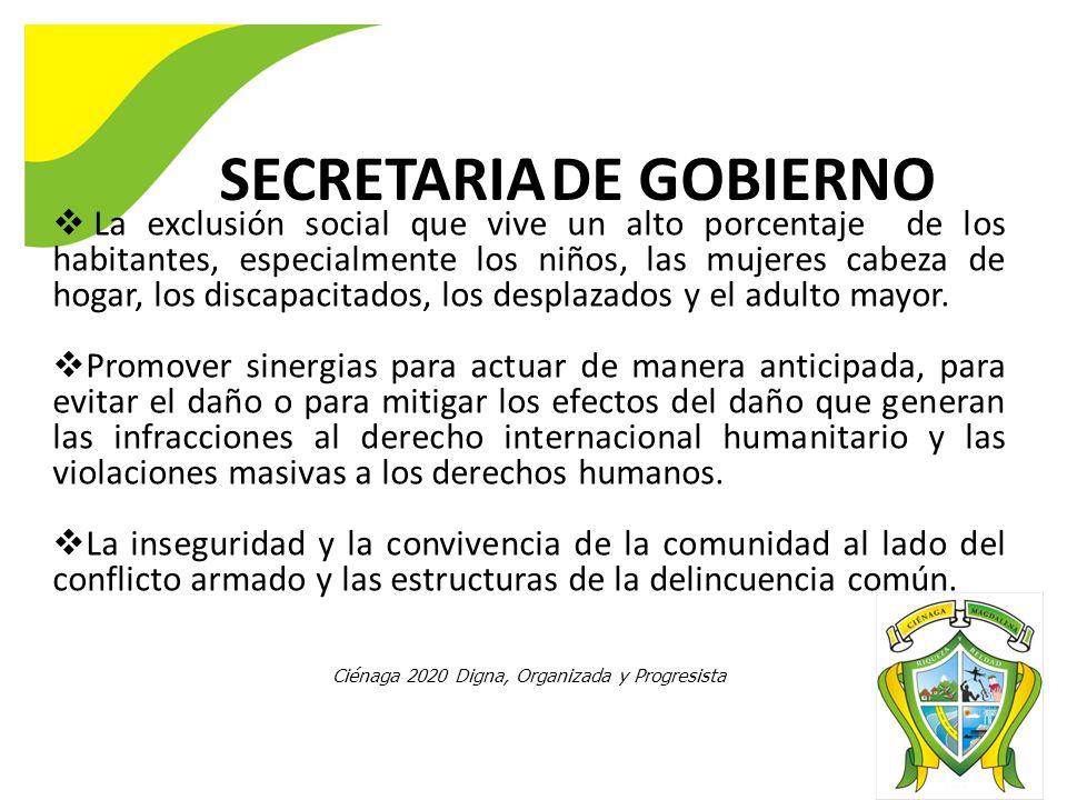 SECRETARIA DE GOBIERNO La exclusión social que vive un alto porcentaje de los habitantes, especialmente los niños, las mujeres cabeza de hogar, los discapacitados, los desplazados y el adulto mayor.
