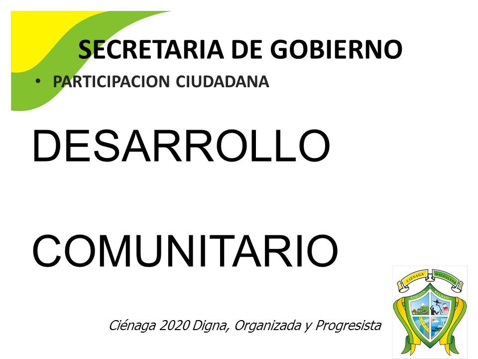 Ciénaga 2020 Digna, Organizada y Progresista SECRETARIA DE GOBIERNO PARTICIPACION CIUDADANA DESARROLLO COMUNITARIO