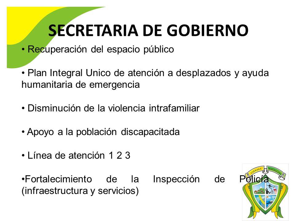 SECRETARIA DE GOBIERNO Recuperación del espacio público Plan Integral Unico de atención a desplazados y ayuda humanitaria de emergencia Disminución de