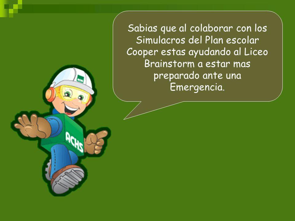 Sabias que al colaborar con los Simulacros del Plan escolar Cooper estas ayudando al Liceo Brainstorm a estar mas preparado ante una Emergencia.