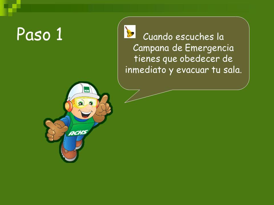 Paso 1 Cuando escuches la Campana de Emergencia tienes que obedecer de inmediato y evacuar tu sala.