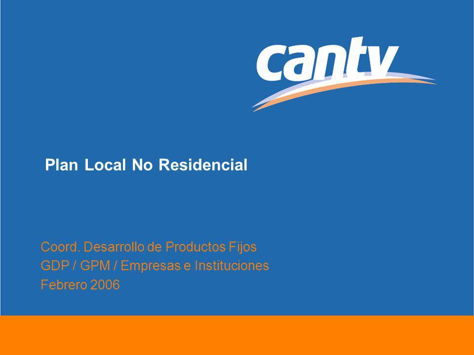 Plan Local No Residencial Cantv Empresas e Instituciones Febrero 2006 Introducción El objetivo del presente trabajo es ofrecer información sobre el nuevo Plan Local No Residencial.