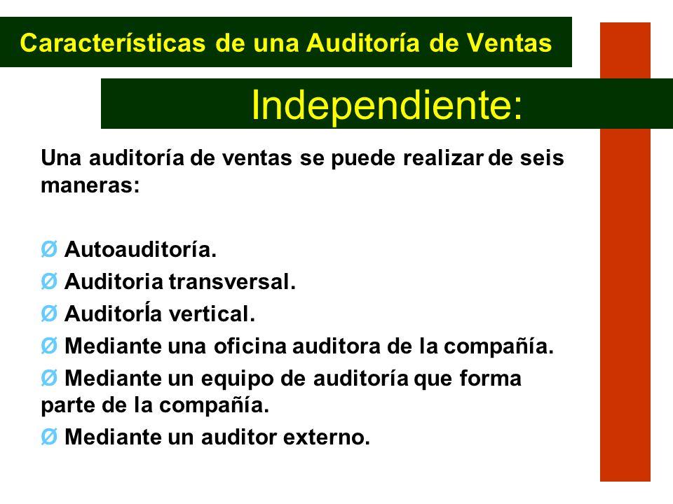 Una auditoría de ventas se puede realizar de seis maneras: Ø Autoauditoría. Ø Auditoria transversal. Ø AuditorÍa vertical. Ø Mediante una oficina audi