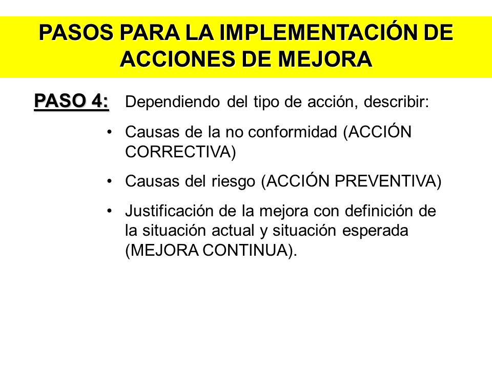PASOS PARA LA IMPLEMENTACIÓN DE ACCIONES DE MEJORA PASO 4: PASO 4: Dependiendo del tipo de acción, describir: Causas de la no conformidad (ACCIÓN CORR