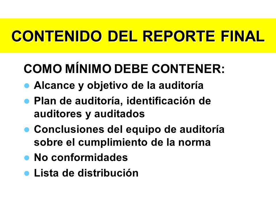 CONTENIDO DEL REPORTE FINAL COMO MÍNIMO DEBE CONTENER: Alcance y objetivo de la auditoría Plan de auditoría, identificación de auditores y auditados C
