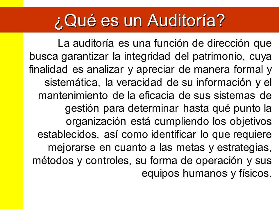 ¿Qué es un Auditoría? La auditoría es una función de dirección que busca garantizar la integridad del patrimonio, cuya finalidad es analizar y aprecia