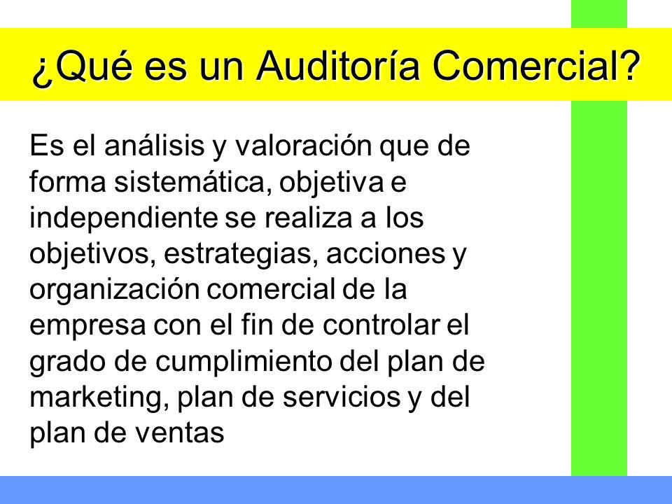 ¿Qué es un Auditoría Comercial? Es el análisis y valoración que de forma sistemática, objetiva e independiente se realiza a los objetivos, estrategias