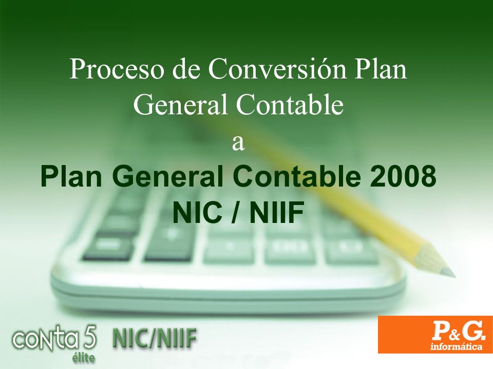 Proceso de Conversión Plan General Contable a Plan General Contable 2008 NIC / NIIF