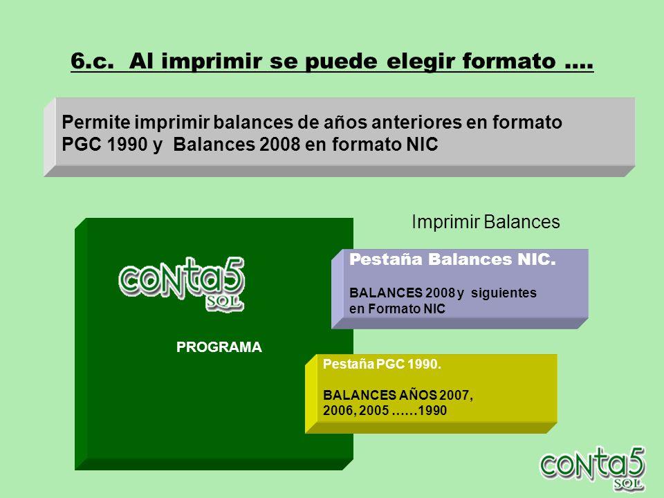 6.c.Al imprimir se puede elegir formato …. PROGRAMA Pestaña PGC 1990.