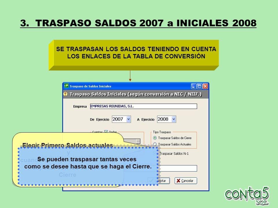3. TRASPASO SALDOS 2007 a INICIALES 2008 SE TRASPASAN LOS SALDOS TENIENDO EN CUENTA LOS ENLACES DE LA TABLA DE CONVERSIÓN Elegir Primero Saldos actual
