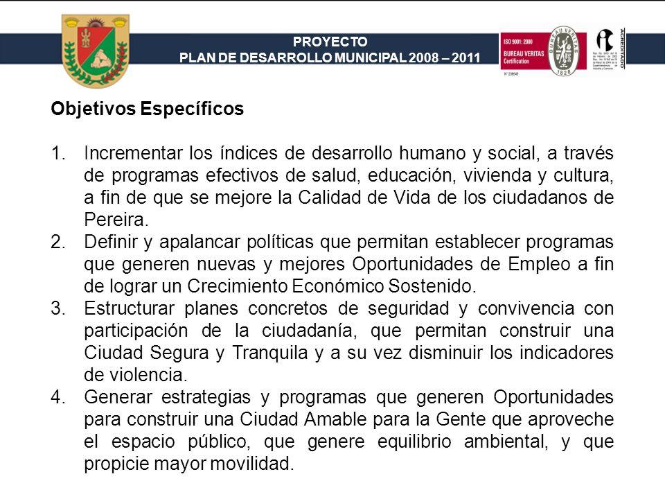 PROYECTO PLAN DE DESARROLLO MUNICIPAL 2008 – 2011 Objetivos Específicos 1.Incrementar los índices de desarrollo humano y social, a través de programas