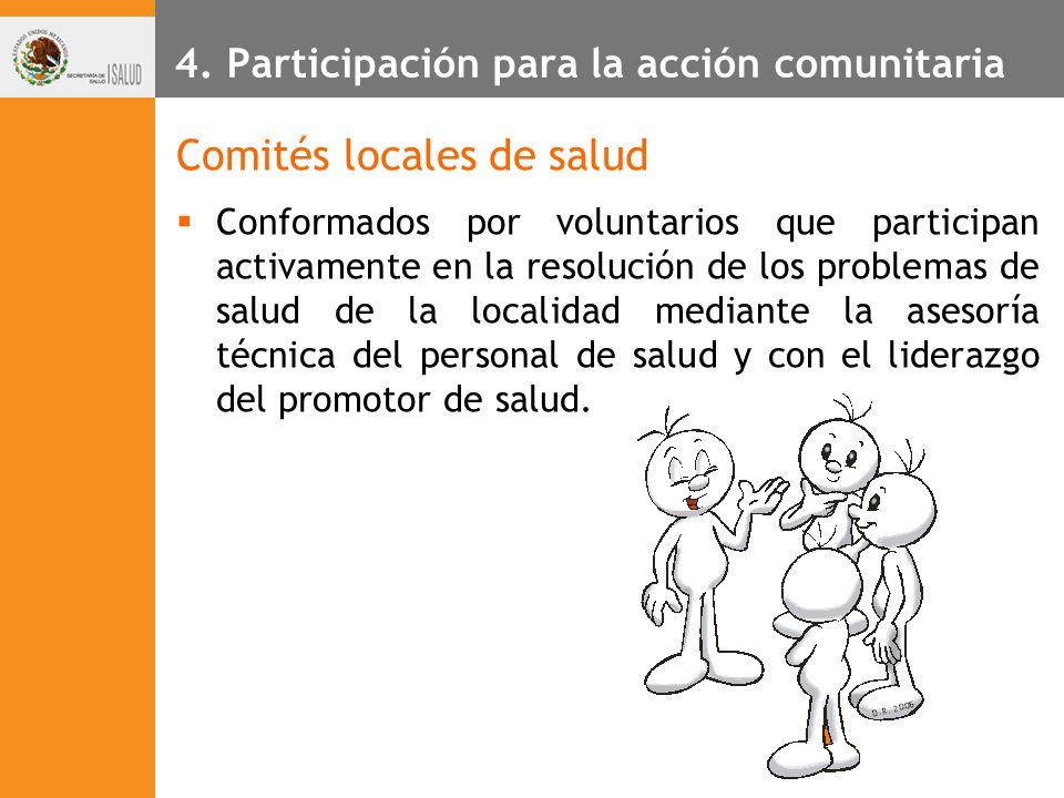 4. Participación para la acción comunitaria Comités locales de salud Conformados por voluntarios que participan activamente en la resolución de los pr