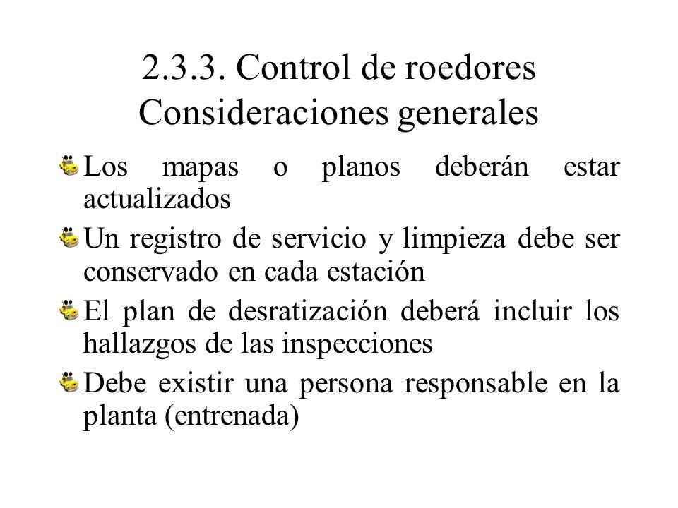 2.3.3. Control de roedores Consideraciones generales Los mapas o planos deberán estar actualizados Un registro de servicio y limpieza debe ser conserv