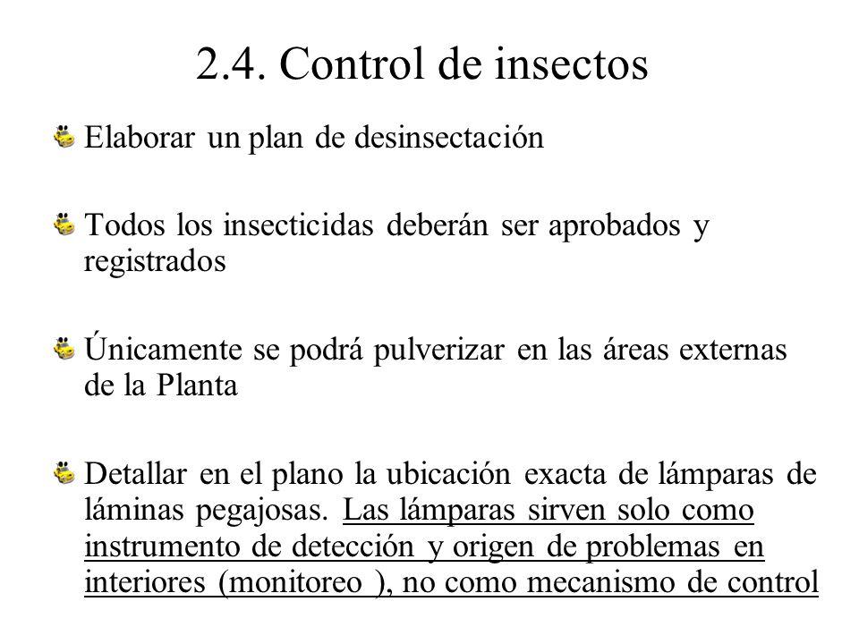 2.4. Control de insectos Elaborar un plan de desinsectación Todos los insecticidas deberán ser aprobados y registrados Únicamente se podrá pulverizar