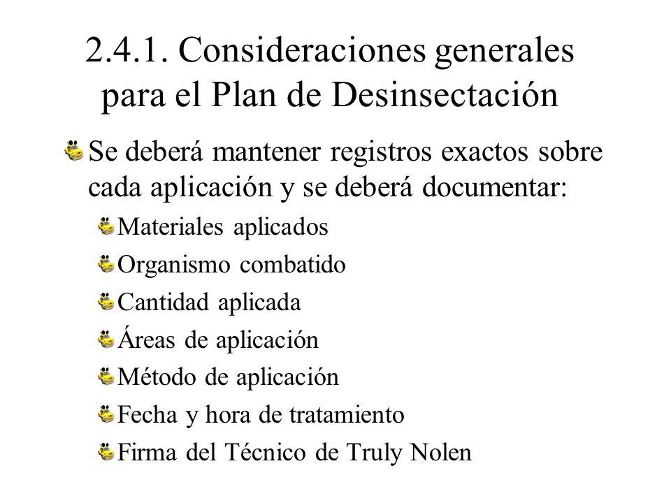 2.4.1. Consideraciones generales para el Plan de Desinsectación Se deberá mantener registros exactos sobre cada aplicación y se deberá documentar: Mat