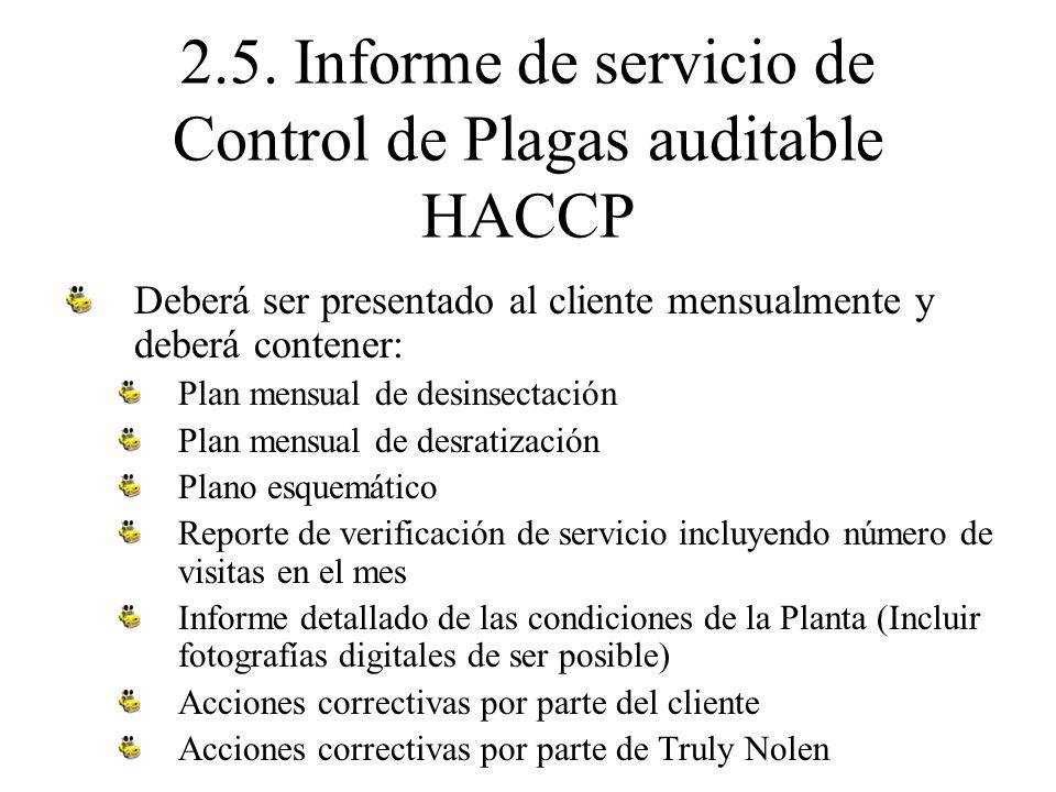 2.5. Informe de servicio de Control de Plagas auditable HACCP Deberá ser presentado al cliente mensualmente y deberá contener: Plan mensual de desinse