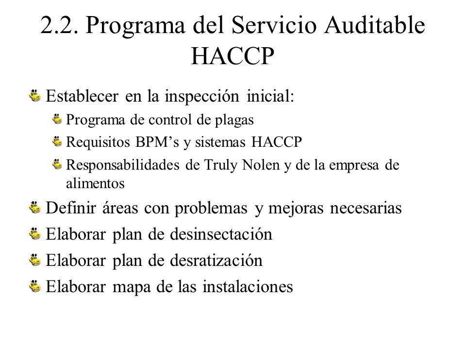 2.2. Programa del Servicio Auditable HACCP Establecer en la inspección inicial: Programa de control de plagas Requisitos BPMs y sistemas HACCP Respons