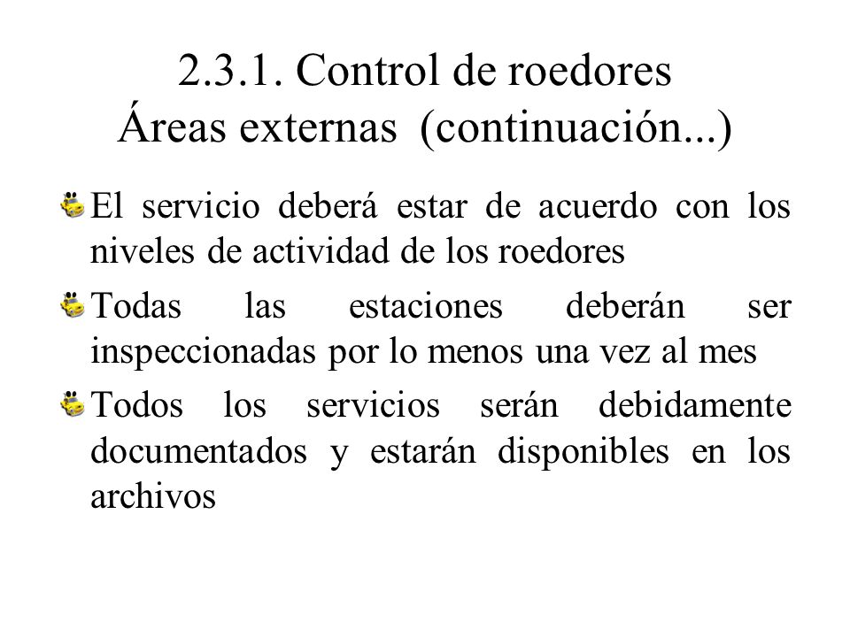 2.3.1. Control de roedores Áreas externas (continuación...) El servicio deberá estar de acuerdo con los niveles de actividad de los roedores Todas las