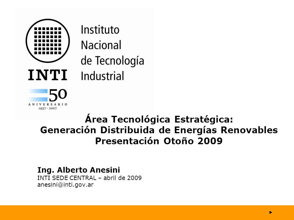 En 2008, el INTI decide enfocar e impulsar su acción en generación de energías renovables, para ello crea el Área Tecnológica Estratégica – Generación Distribuida de Energías Renovables asegurando consenso interno y externo sobre su plan de acción.