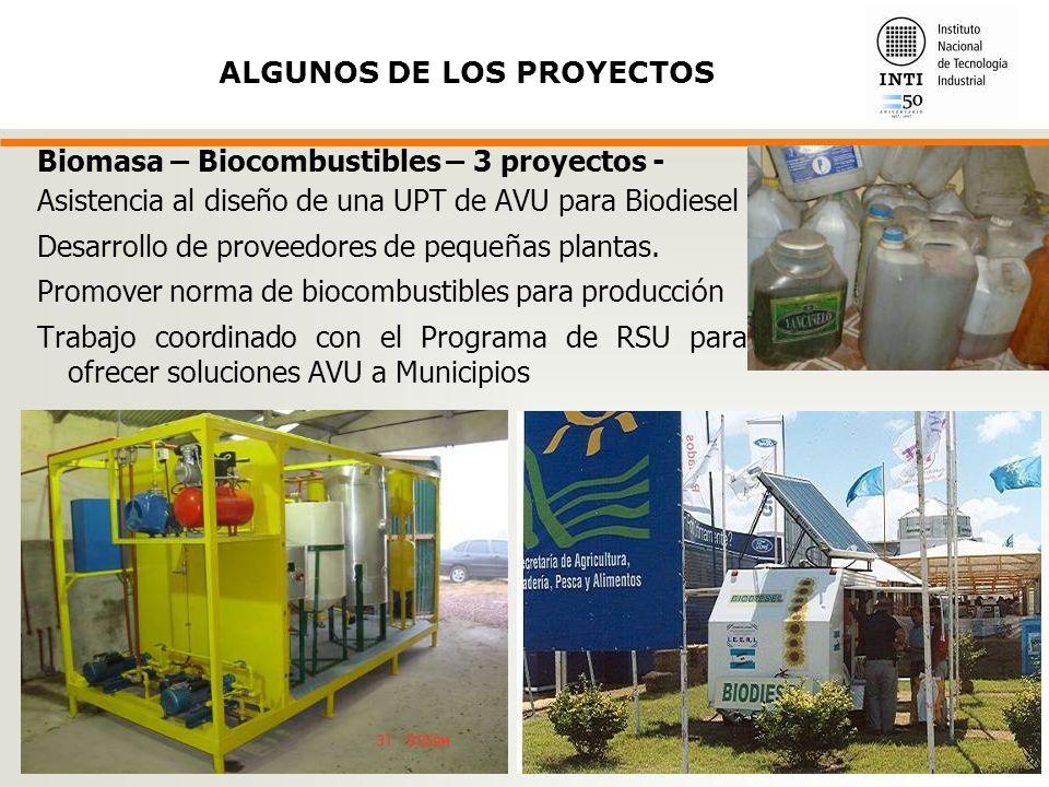 Biomasa – Biocombustibles – 3 proyectos - Asistencia al diseño de una UPT de AVU para Biodiesel Desarrollo de proveedores de peque ñ as plantas.