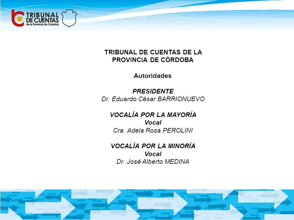 TRIBUNAL DE CUENTAS DE LA PROVINCIA DE CÓRDOBA Autoridades PRESIDENTE Dr. Eduardo César BARRIONUEVO VOCALÍA POR LA MAYORÍA Vocal Cra. Adela Rosa PEROL