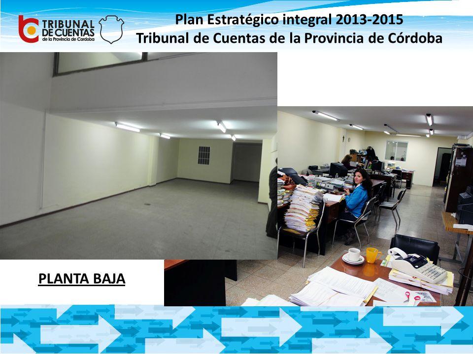 Plan Estratégico integral 2013-2015 Tribunal de Cuentas de la Provincia de Córdoba PLANTA BAJA
