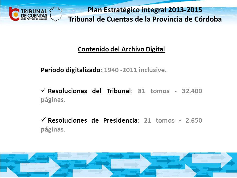 Plan Estratégico integral 2013-2015 Tribunal de Cuentas de la Provincia de Córdoba Contenido del Archivo Digital Período digitalizado: 1940 -2011 incl