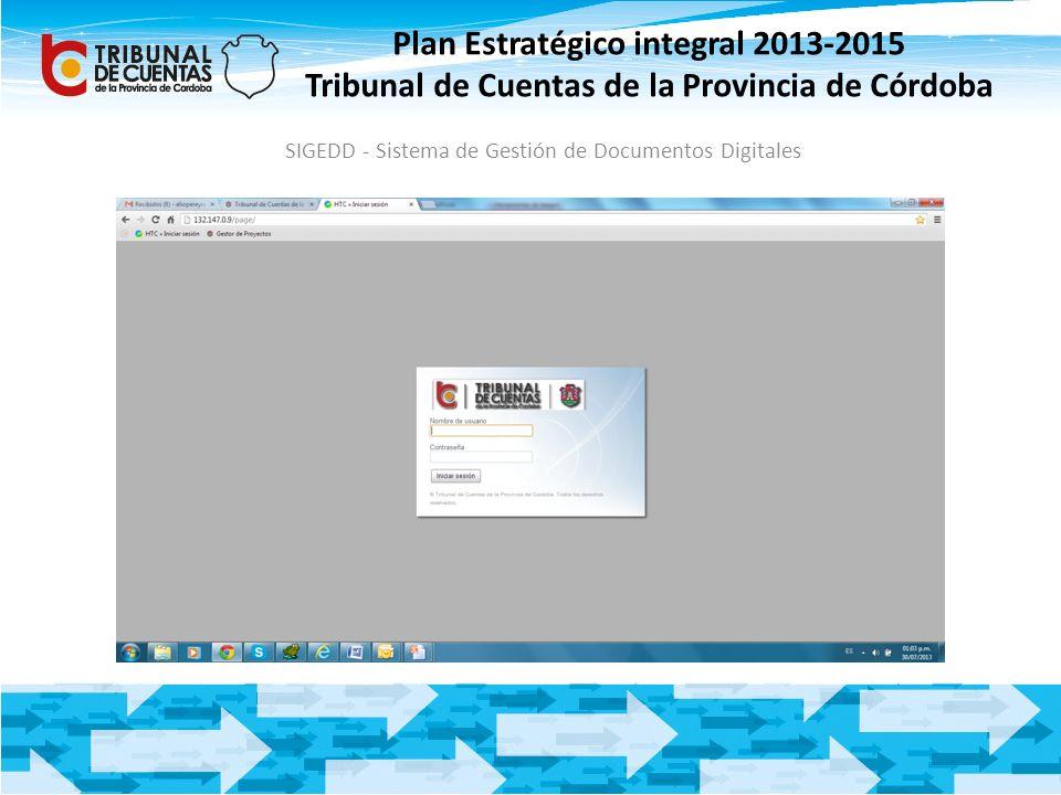 Plan Estratégico integral 2013-2015 Tribunal de Cuentas de la Provincia de Córdoba SIGEDD - Sistema de Gestión de Documentos Digitales