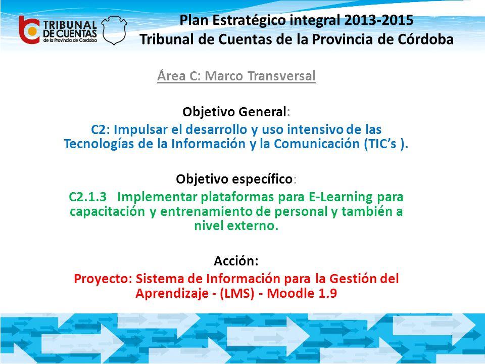 Área C: Marco Transversal Objetivo General: C2: Impulsar el desarrollo y uso intensivo de las Tecnologías de la Información y la Comunicación (TICs ).