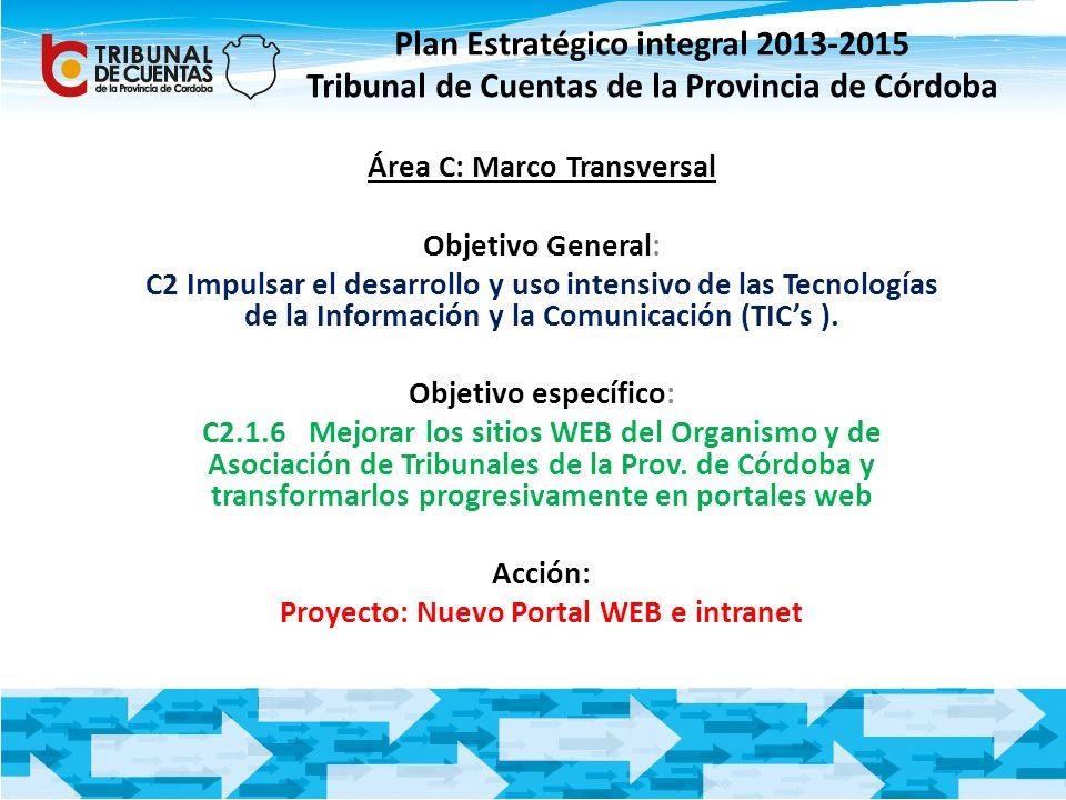 Plan Estratégico integral 2013-2015 Tribunal de Cuentas de la Provincia de Córdoba Área C: Marco Transversal Objetivo General: C2 Impulsar el desarrol