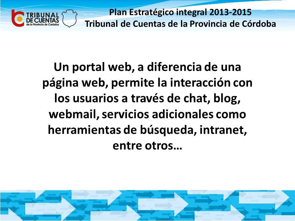 Plan Estratégico integral 2013-2015 Tribunal de Cuentas de la Provincia de Córdoba Un portal web, a diferencia de una página web, permite la interacci
