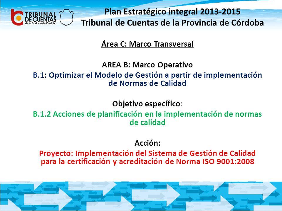 Área C: Marco Transversal AREA B: Marco Operativo B.1: Optimizar el Modelo de Gestión a partir de implementación de Normas de Calidad Objetivo específ