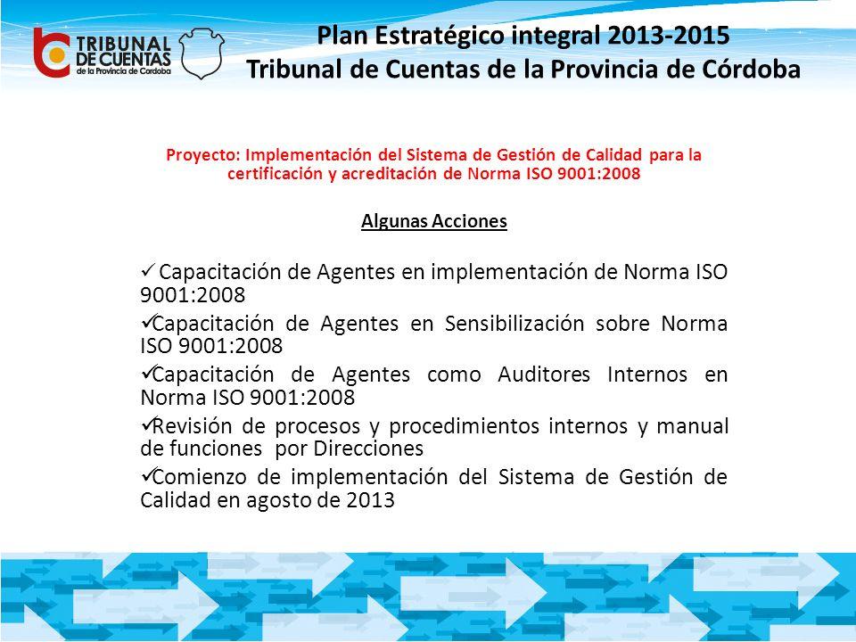 Plan Estratégico integral 2013-2015 Tribunal de Cuentas de la Provincia de Córdoba Proyecto: Implementación del Sistema de Gestión de Calidad para la