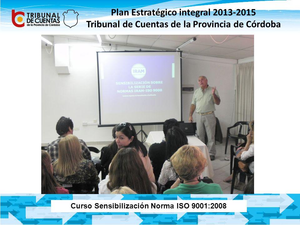 Plan Estratégico integral 2013-2015 Tribunal de Cuentas de la Provincia de Córdoba Curso Sensibilización Norma ISO 9001:2008
