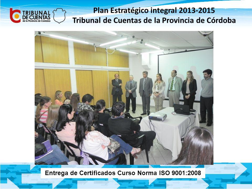 Plan Estratégico integral 2013-2015 Tribunal de Cuentas de la Provincia de Córdoba Entrega de Certificados Curso Norma ISO 9001:2008