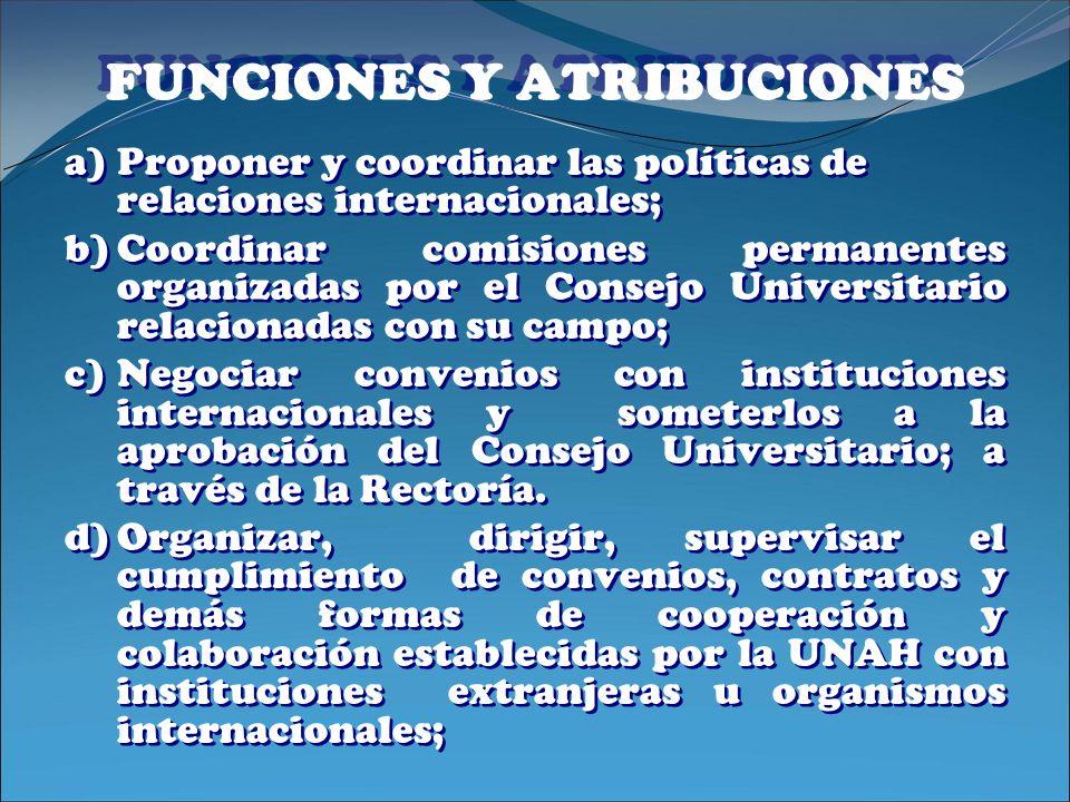 FUNCIONES Y ATRIBUCIONES a)Proponer y coordinar las políticas de relaciones internacionales; b)Coordinar comisiones permanentes organizadas por el Con
