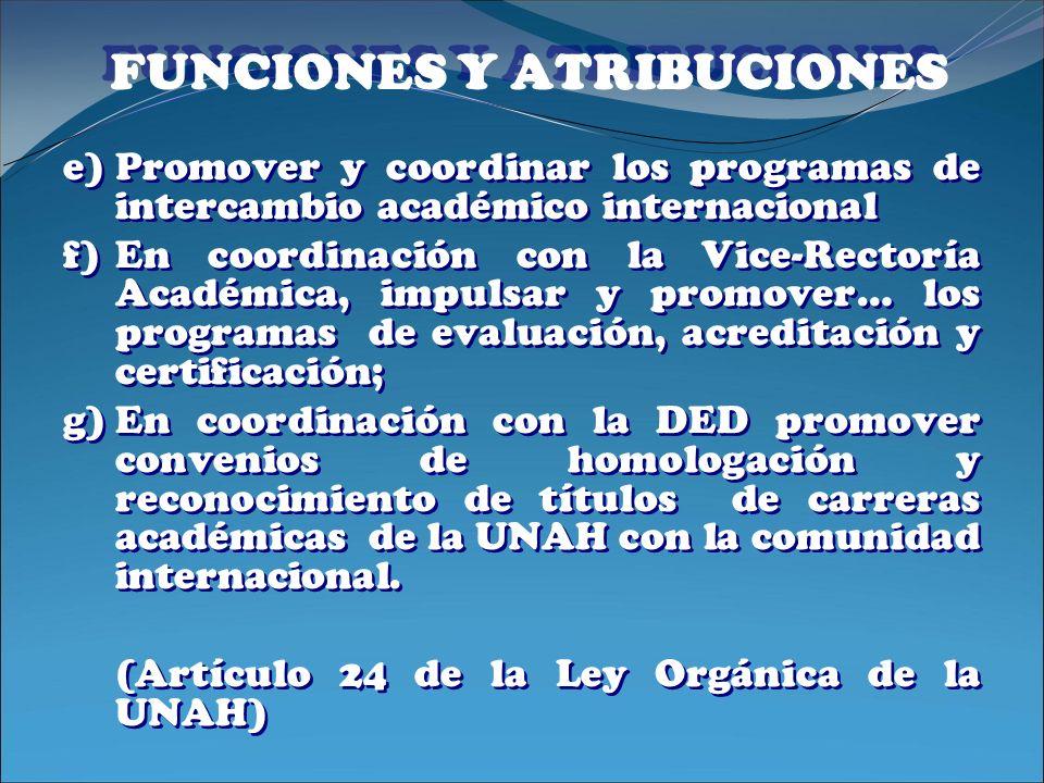 FUNCIONES Y ATRIBUCIONES e)Promover y coordinar los programas de intercambio académico internacional f)En coordinación con la Vice-Rectoría Académica,