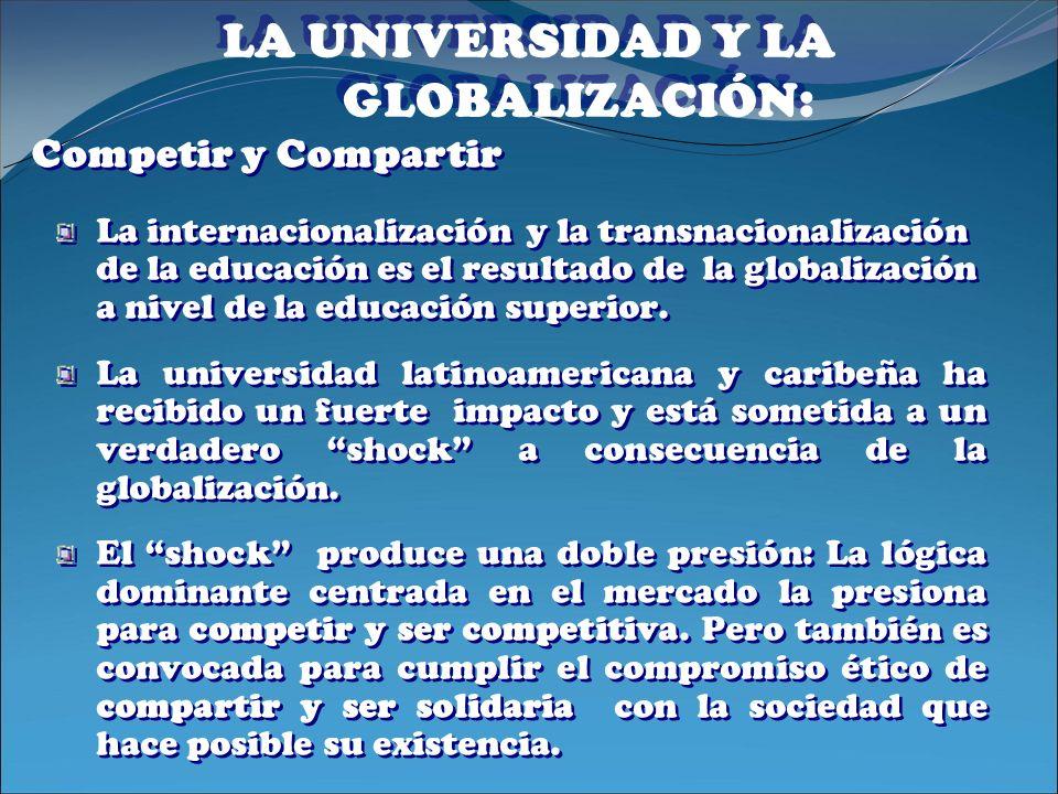 LA UNIVERSIDAD Y LA GLOBALIZACIÓN: La internacionalización y la transnacionalización de la educación es el resultado de la globalización a nivel de la