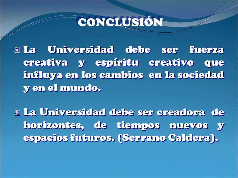La Universidad debe ser fuerza creativa y espíritu creativo que influya en los cambios en la sociedad y en el mundo. La Universidad debe ser creadora