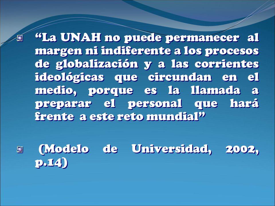 La UNAH no puede permanecer al margen ni indiferente a los procesos de globalización y a las corrientes ideológicas que circundan en el medio, porque