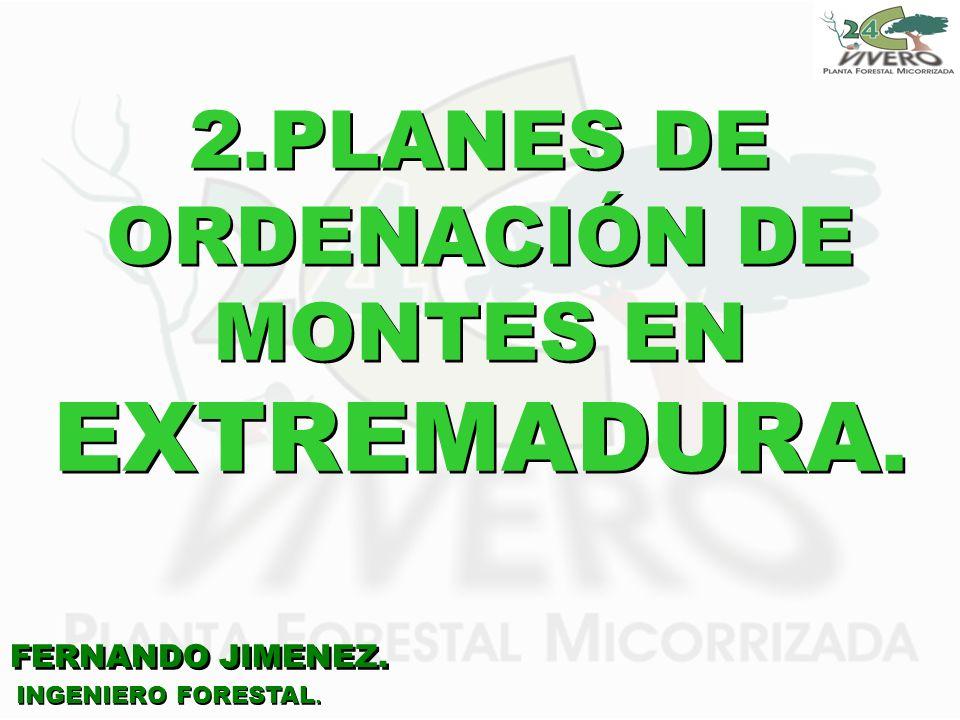FERNANDO JIMENEZ. INGENIERO FORESTAL. 2.PLANES DE ORDENACIÓN DE MONTES EN EXTREMADURA.