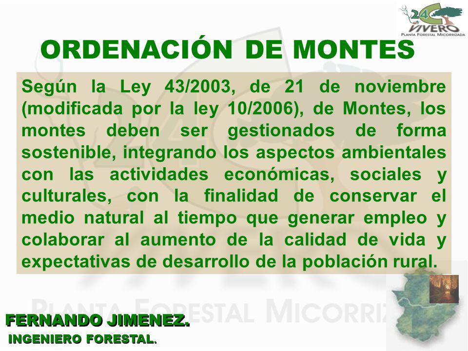 FERNANDO JIMENEZ. INGENIERO FORESTAL. ORDENACIÓN DE MONTES Según la Ley 43/2003, de 21 de noviembre (modificada por la ley 10/2006), de Montes, los mo