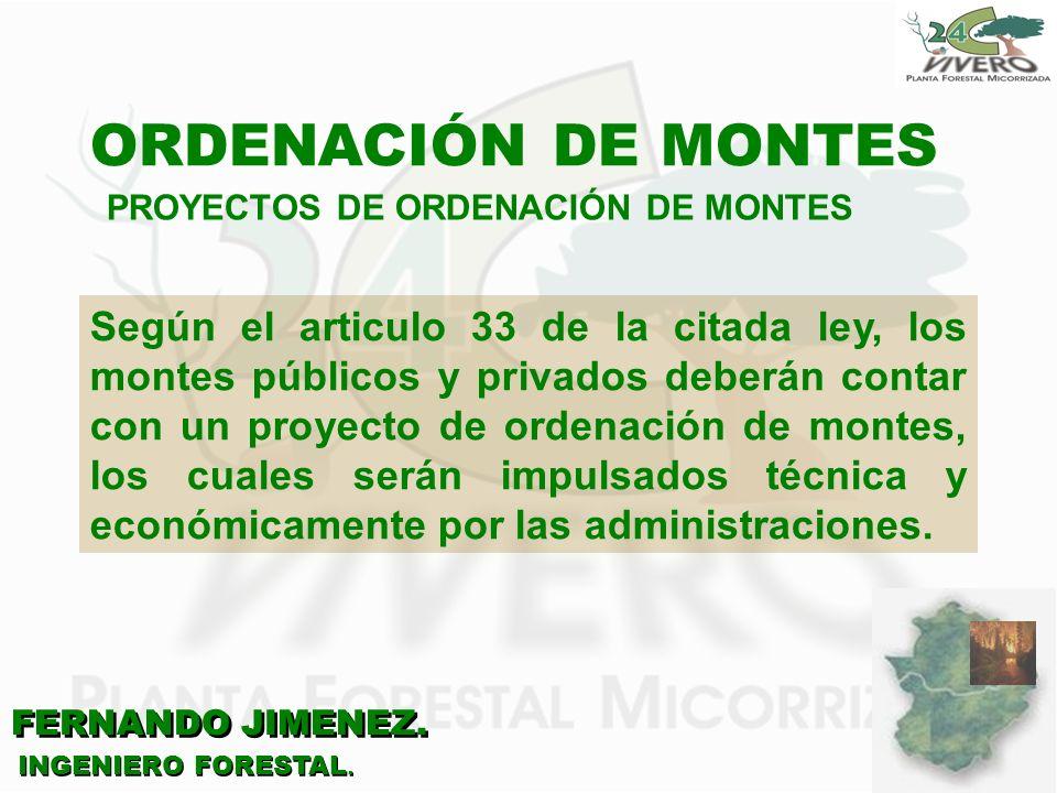 FERNANDO JIMENEZ. INGENIERO FORESTAL. ORDENACIÓN DE MONTES Según el articulo 33 de la citada ley, los montes públicos y privados deberán contar con un
