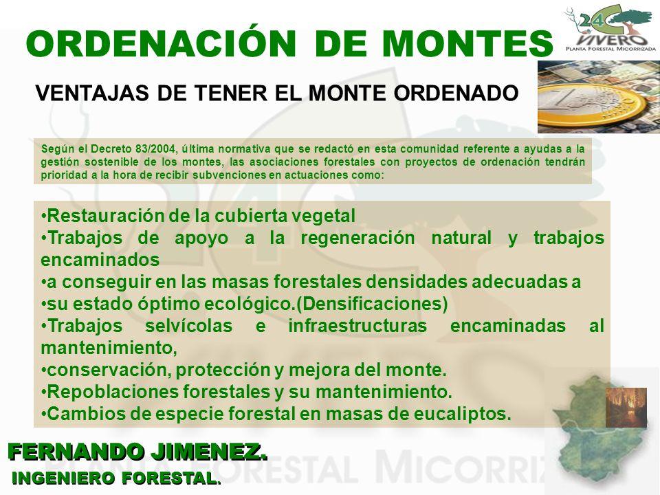FERNANDO JIMENEZ. INGENIERO FORESTAL. ORDENACIÓN DE MONTES Según el Decreto 83/2004, última normativa que se redactó en esta comunidad referente a ayu