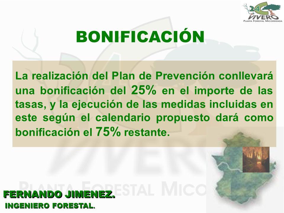 FERNANDO JIMENEZ. INGENIERO FORESTAL. BONIFICACIÓN La realización del Plan de Prevención conllevará una bonificación del 25% en el importe de las tasa
