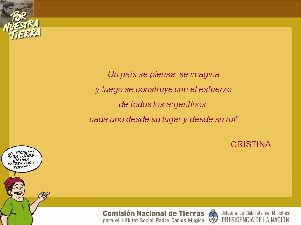 UN TERRENO PARA TODOS EN UNA PATRIA PARA TODOS ! Un país se piensa, se imagina y luego se construye con el esfuerzo de todos los argentinos, cada uno