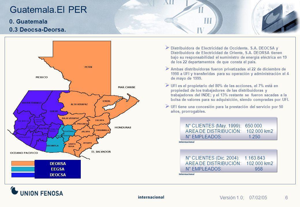 6Versión 1.0; 07/02/05 DEORSA EEGSA DEOCSA N° CLIENTES (May. 1999): 650.000 AREA DE DISTRIBUCIÓN: 102.000 km2 N° EMPLEADOS: 1.250 Distribuidora de Ele