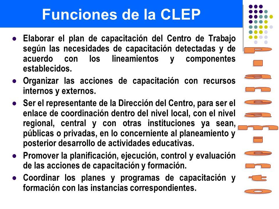 Funciones de la CLEP Elaborar el plan de capacitación del Centro de Trabajo según las necesidades de capacitación detectadas y de acuerdo con los line