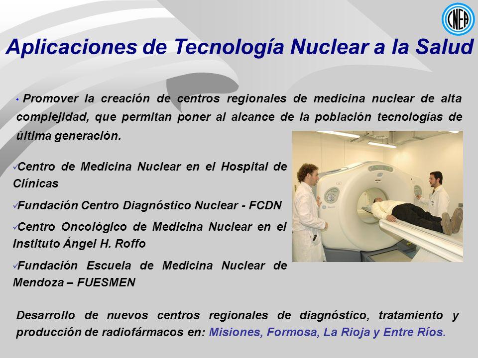 Aplicaciones de Tecnología Nuclear a la Salud Promover la creación de centros regionales de medicina nuclear de alta complejidad, que permitan poner a